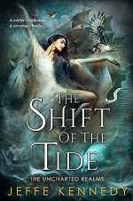 The Shift of the Tide (The Uncharted Realms, #3)