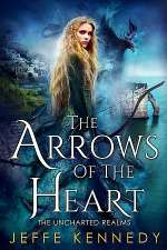 The Arrows of the Heart (The Uncharted Realms, #4)