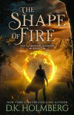 The Shape of Fire (The Elemental Warrior, #1)