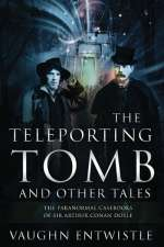 The Teleporting Tomb and Other Tales (The Paranormal Casebooks of Sir Arthur Conan Doyle, #3)