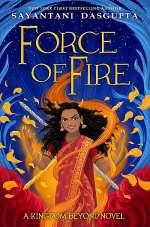 Force of Fire (Kiranmala and the Kingdom Beyond #4)