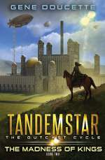The Madness of Kings (Tandemstar: The Outcast Cycle, #2)
