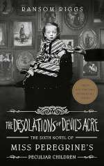 The Desolations of Devil's Acre (Miss Peregrine's Peculiar Children, #6)