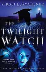 The Twilight Watch (Night Watch, #3)