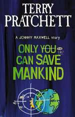 Only You Can Save Mankind (The Johnny Maxwell Trilogy #1)
