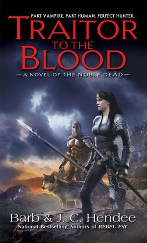 Traitor to the Blood (The Noble Dead #4) - Barb Hendee, J. C. Hendee