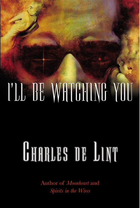 I'll Be Watching You - Charles de Lint