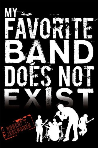 My Favorite Band Does Not Exist - Robert T. Jeschonek