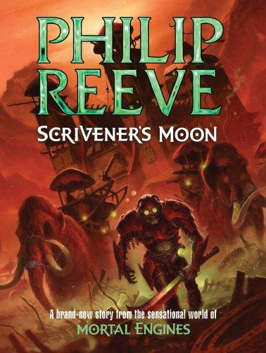 Scrivener's Moon (The Hungry City Chronicles #7) - Philip Reeve