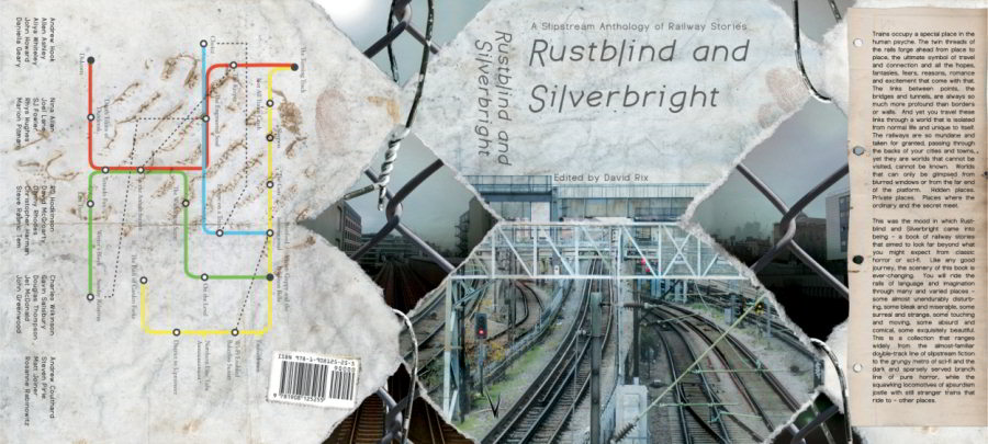 Rustblind and Silverbright: A Slipstream Anthology of Railway Stories - David Rix