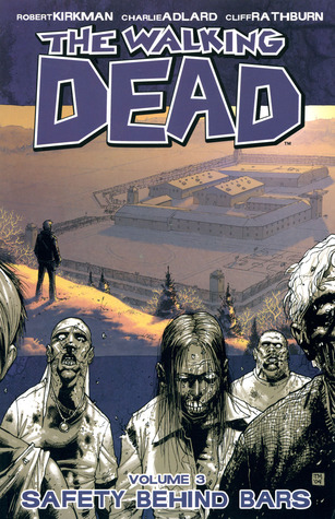 The Walking Dead, Volume 3: Safety Behind Bars (The Walking Dead (graphic novel collections) #3) - Charlie Adlard, Robert Kirkman, Cliff Rathburn