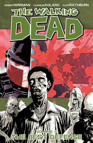 The Walking Dead, Volume 5: The Best Defense (The Walking Dead (graphic novel collections) #5) - Charlie Adlard, Robert Kirkman, Cliff Rathburn