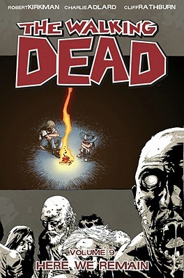 The Walking Dead, Volume 9: Here We Remain (The Walking Dead (graphic novel collections) #9) - Charlie Adlard, Robert Kirkman, Cliff Rathburn
