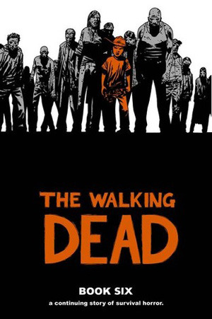The Walking Dead: Book Six (The Walking Dead Books (graphic novel collections) #6) - Charlie Adlard, Robert Kirkman, Cliff Rathburn