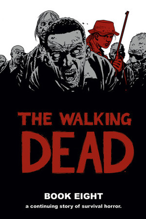 The Walking Dead: Book Eight (The Walking Dead Books (graphic novel collections) #8) - Charlie Adlard, Robert Kirkman, Cliff Rathburn