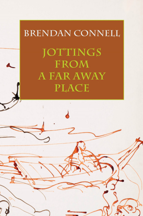 Jottings from a Far Away Place - Brendan Connell