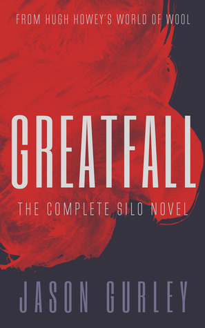 Greatfall: The Complete Silo Novel - Jason Gurley