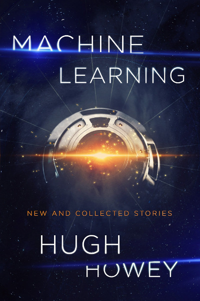 Machine Learning: New and Collected Stories - Hugh Howey