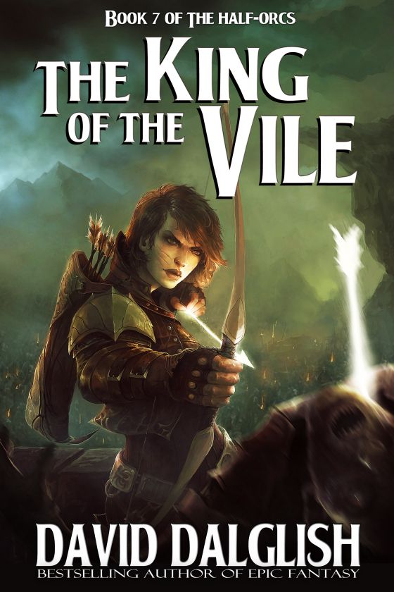 The King of the Vile (The Half-Orcs #7) - David Dalglish