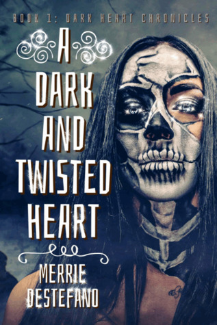 A Dark And Twisted Heart (The Dark Heart Chronicles #1) - Merrie Destefano