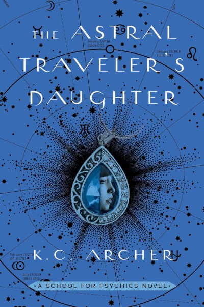The Astral Traveler's Daughter (School for Psychics #2) - K. C. Archer