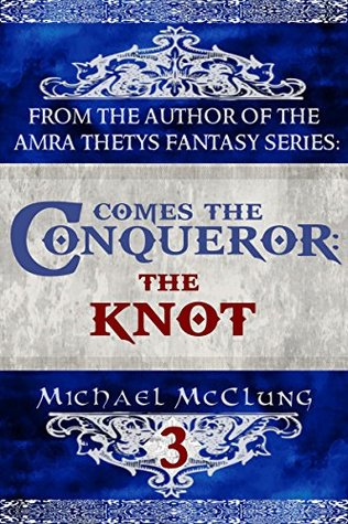 The Knot (Comes the Conqueror #3) - Michael McClung
