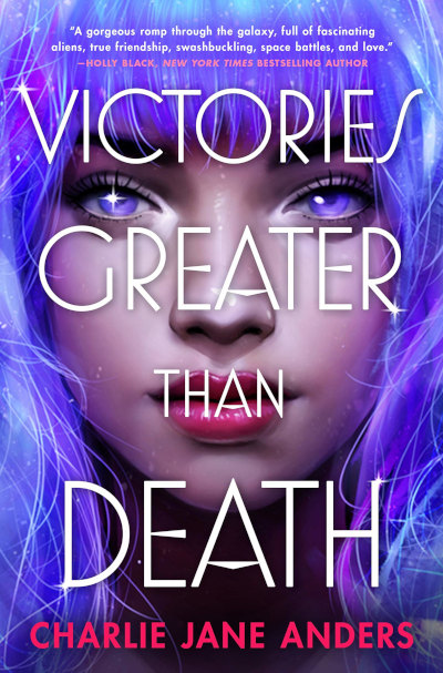 Victories Greater Than Death (Unstoppable #1) - Charlie Jane Anders