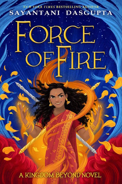 Force of Fire (Kiranmala and the Kingdom Beyond #4) - Sayantani DasGupta