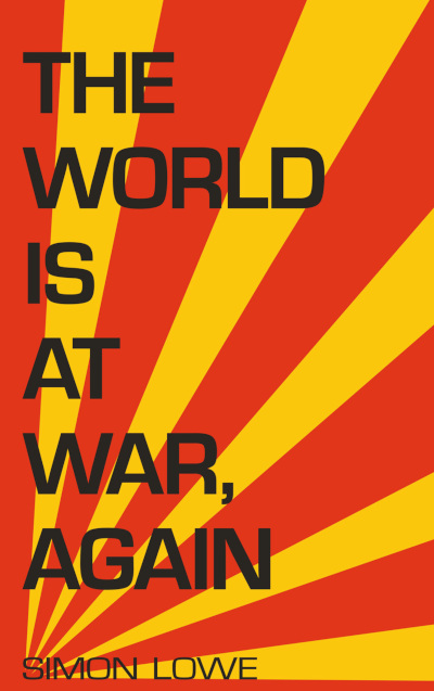 The World Is at War, Again - Simon Lowe
