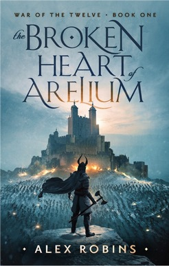 The Broken Heart of Arelium (War of the Twelve #1) - Alex Robins