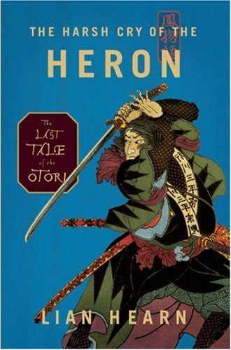 The Harsh Cry of the Heron (Tales of the Otori #4) - Lian Hearn